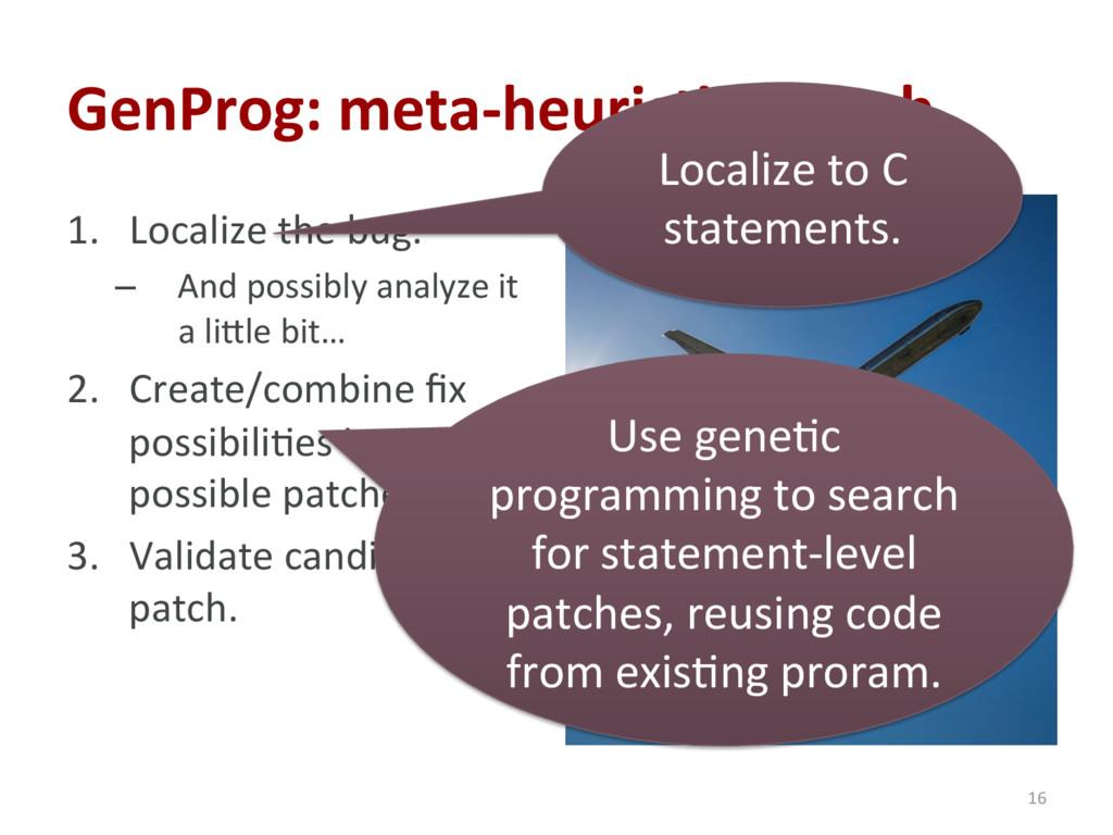 GenProg: meta-heuris'c search. 1. Localize the...