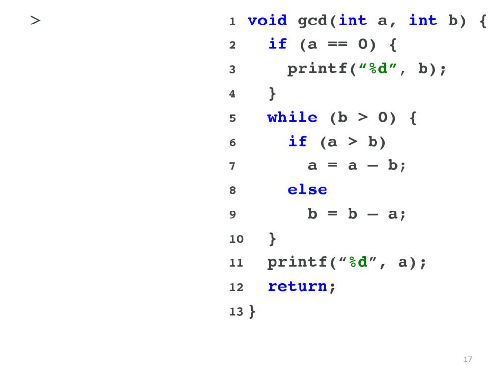 17 1 void gcd(int a, int b) { 2 if (a == 0) {...