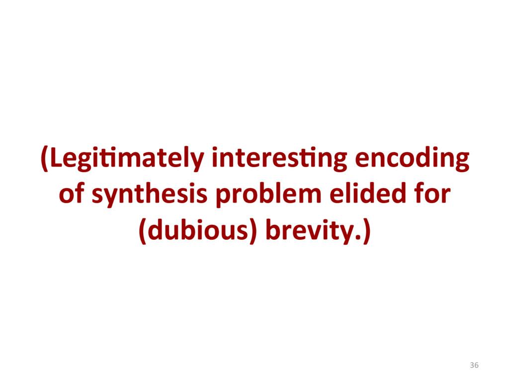 (Legi'mately interes'ng encoding of synthesis p...