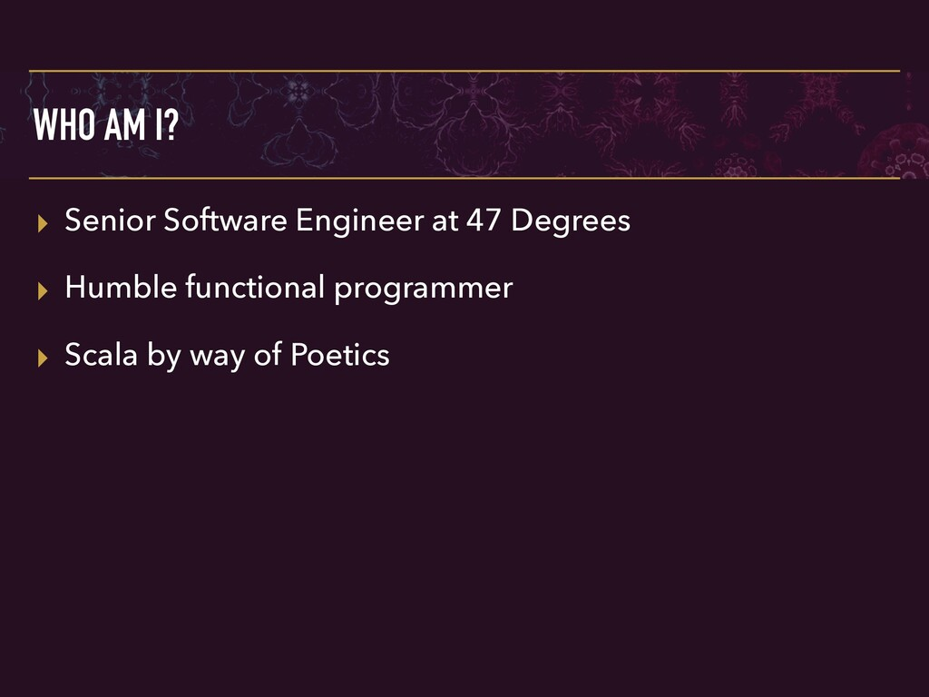 WHO AM I? ▸ Senior Software Engineer at 47 Degr...