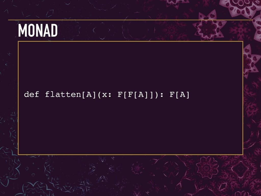 def flatten[A](x: F[F[A]]): F[A] MONAD