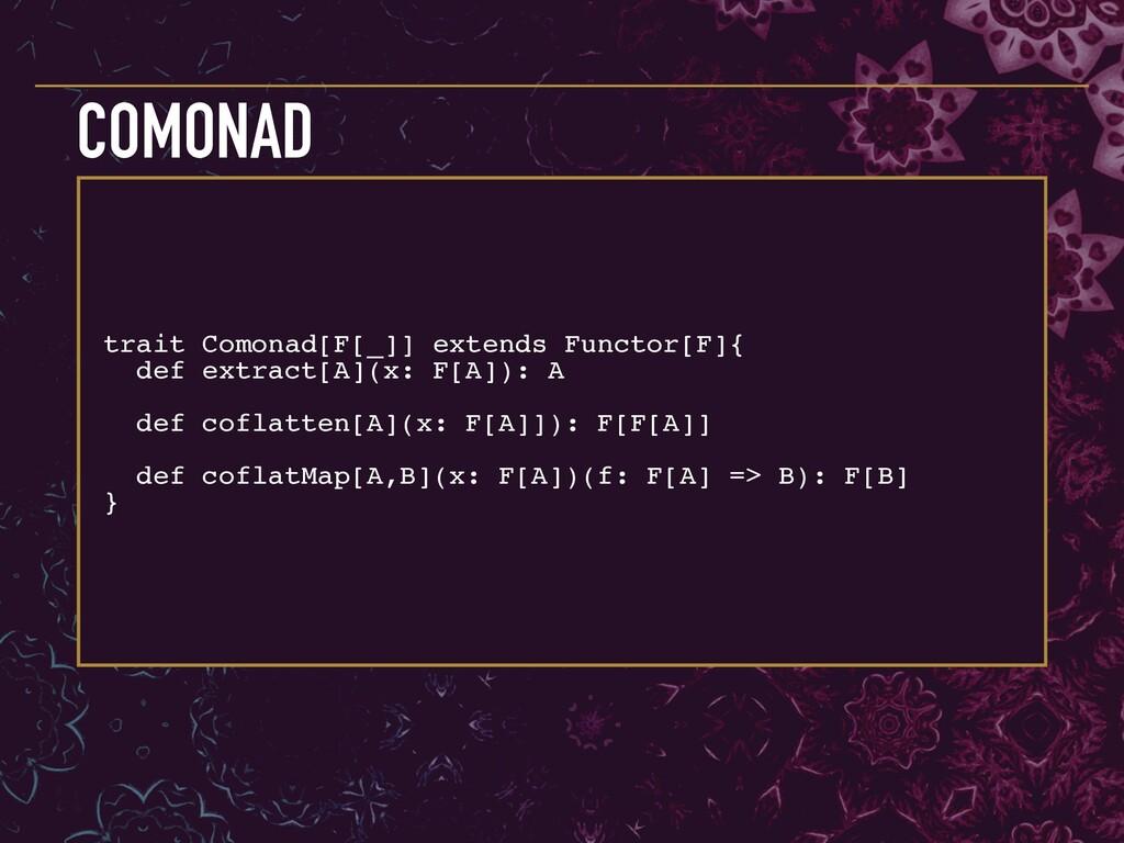trait Comonad[F[_]] extends Functor[F]{ def ext...