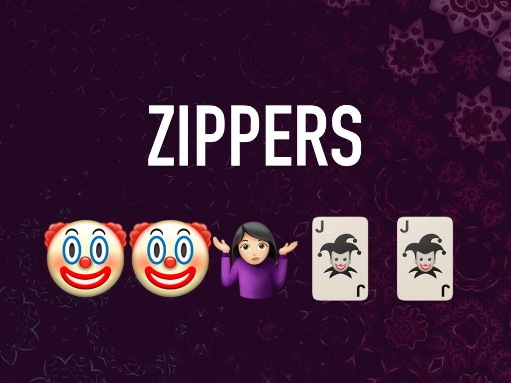 """"""" ZIPPERS"""