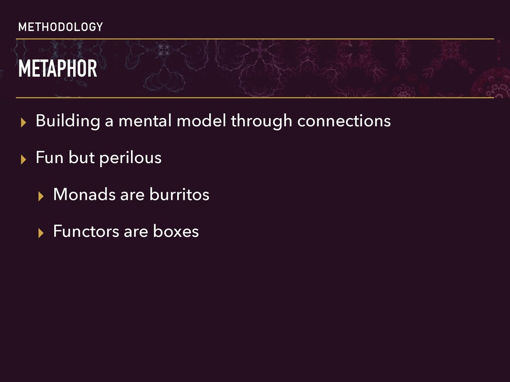 METHODOLOGY METAPHOR ▸ Building a mental model ...