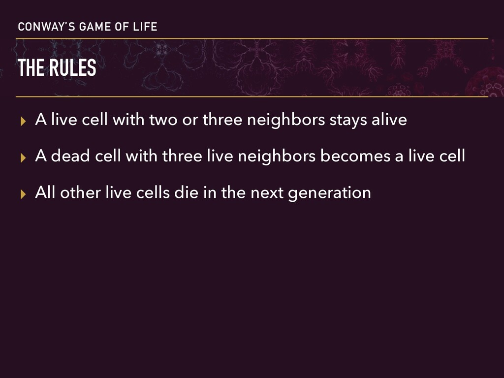 CONWAY'S GAME OF LIFE THE RULES ▸ A live cell w...