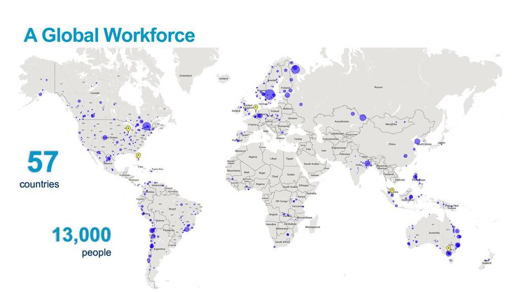 A Global Workforce 4 13,000 people 57 countries