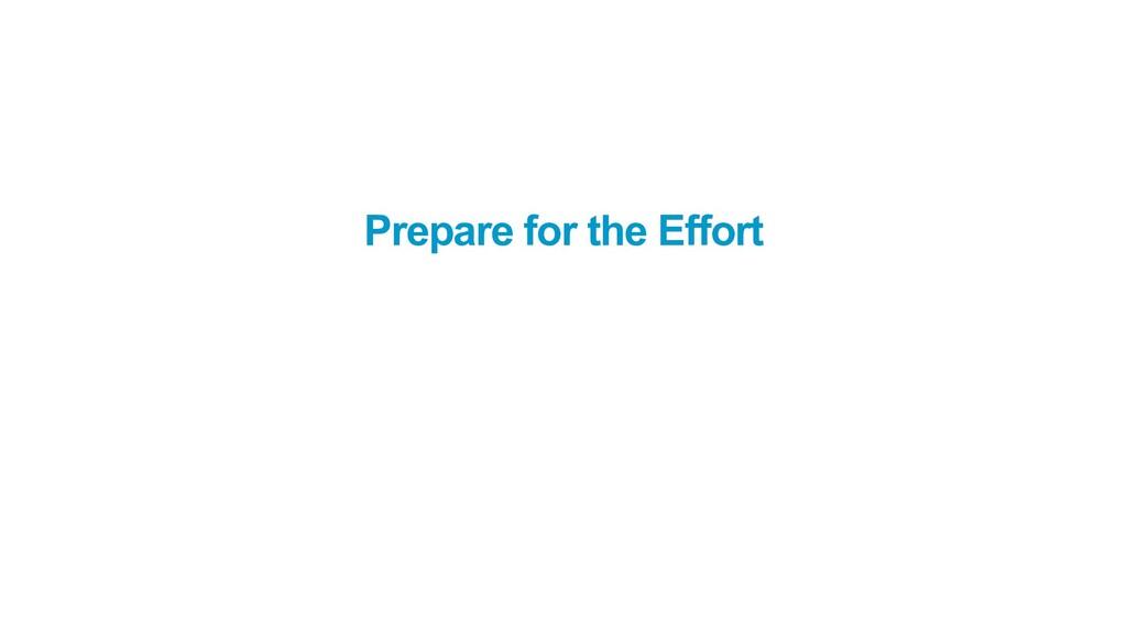 Prepare for the Effort
