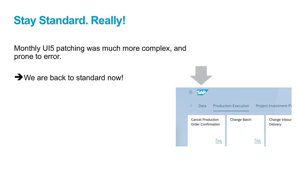 Stay Standard. Really! Monthly UI5 patching was...