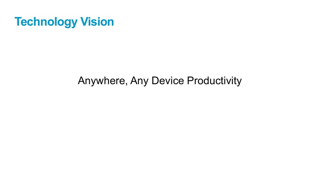 Technology Vision Anywhere, Any Device Producti...