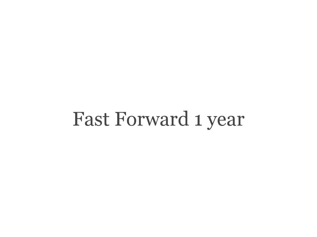 Fast Forward 1 year