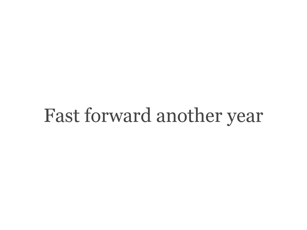 Fast forward another year