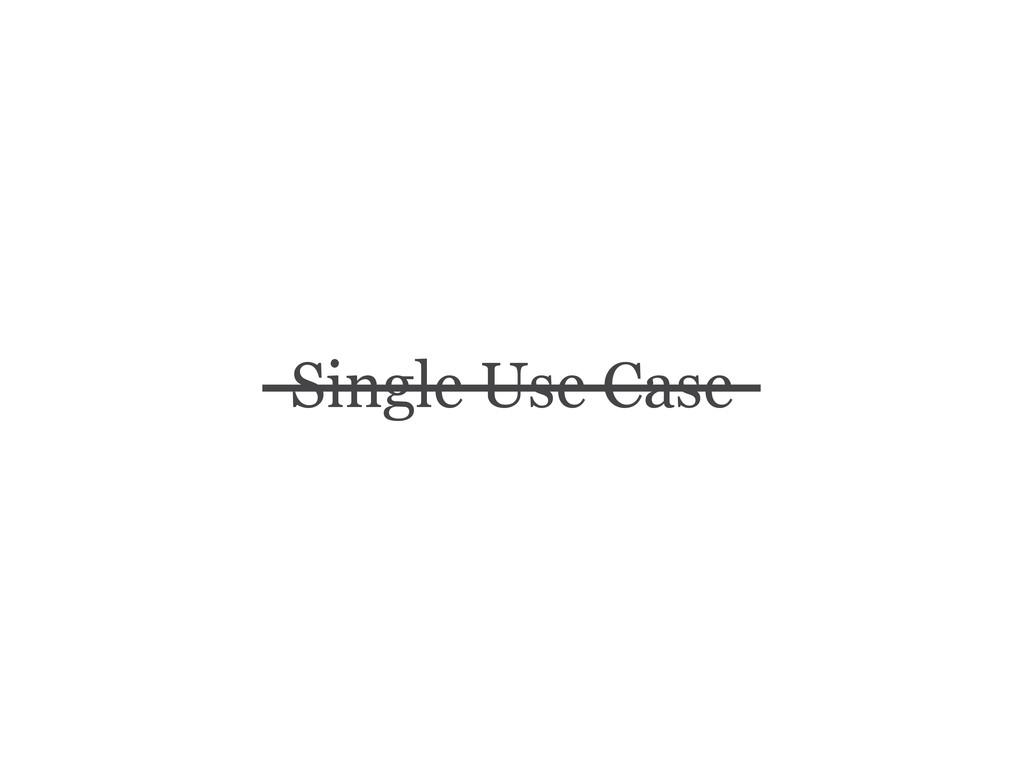 Single Use Case