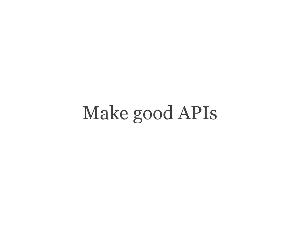 Make good APIs
