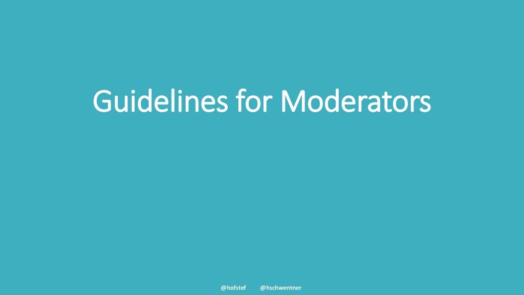 @hofstef @hschwentner Guidelines for Moderators