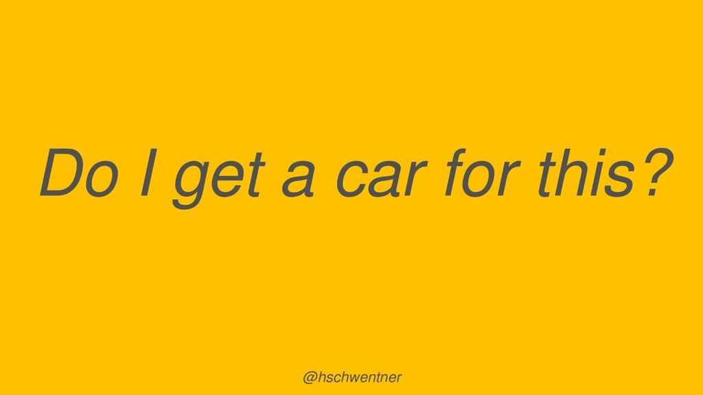 @hschwentner Do I get a car for this?