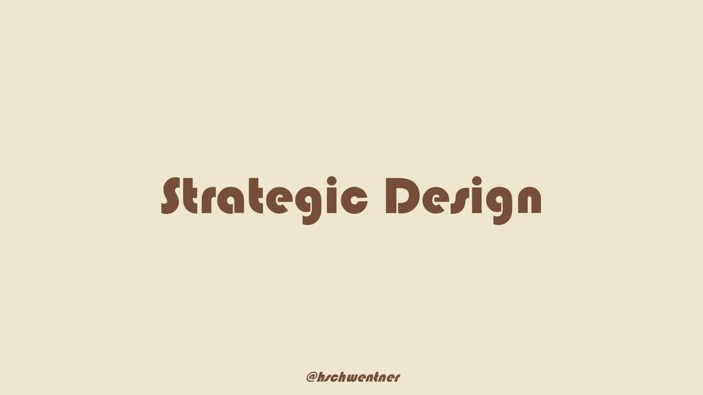 @hschwentner Strategic Design