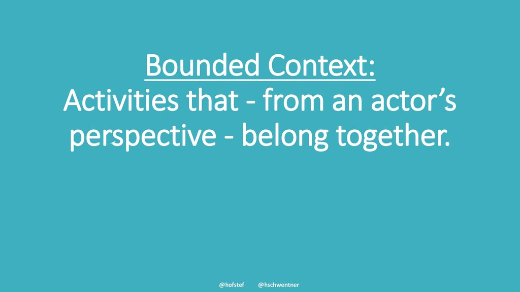 @hofstef @hschwentner Bounded Context: Activiti...