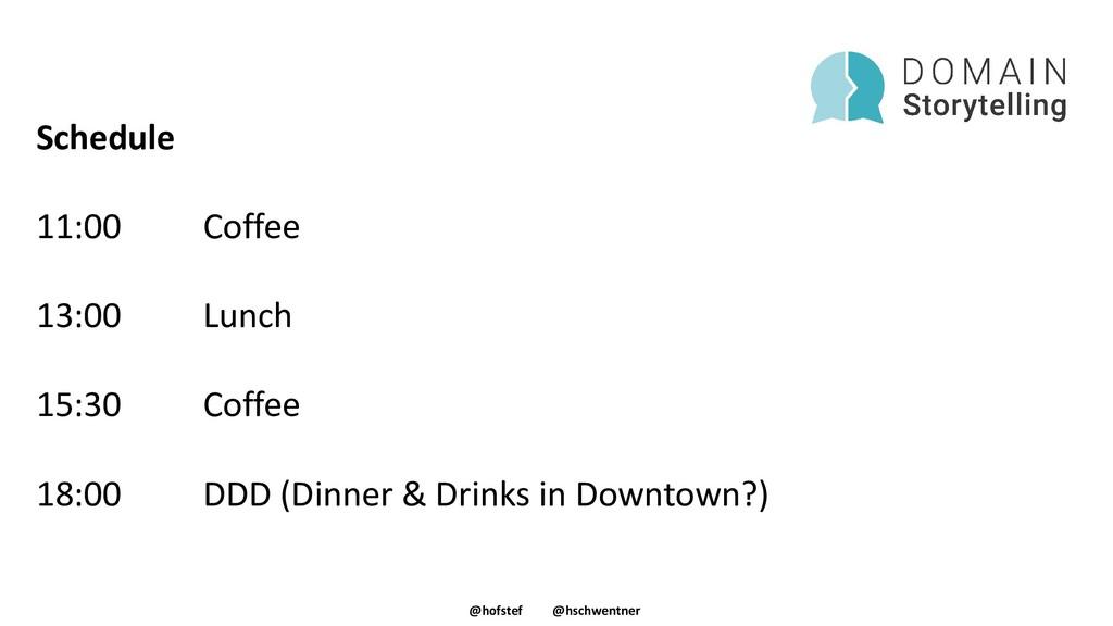 @hofstef @hschwentner Schedule 11:00 Coffee 13:...