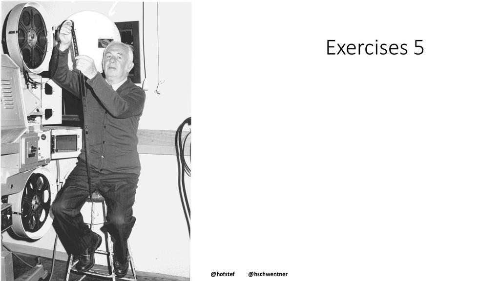 @hofstef @hschwentner Exercises 5