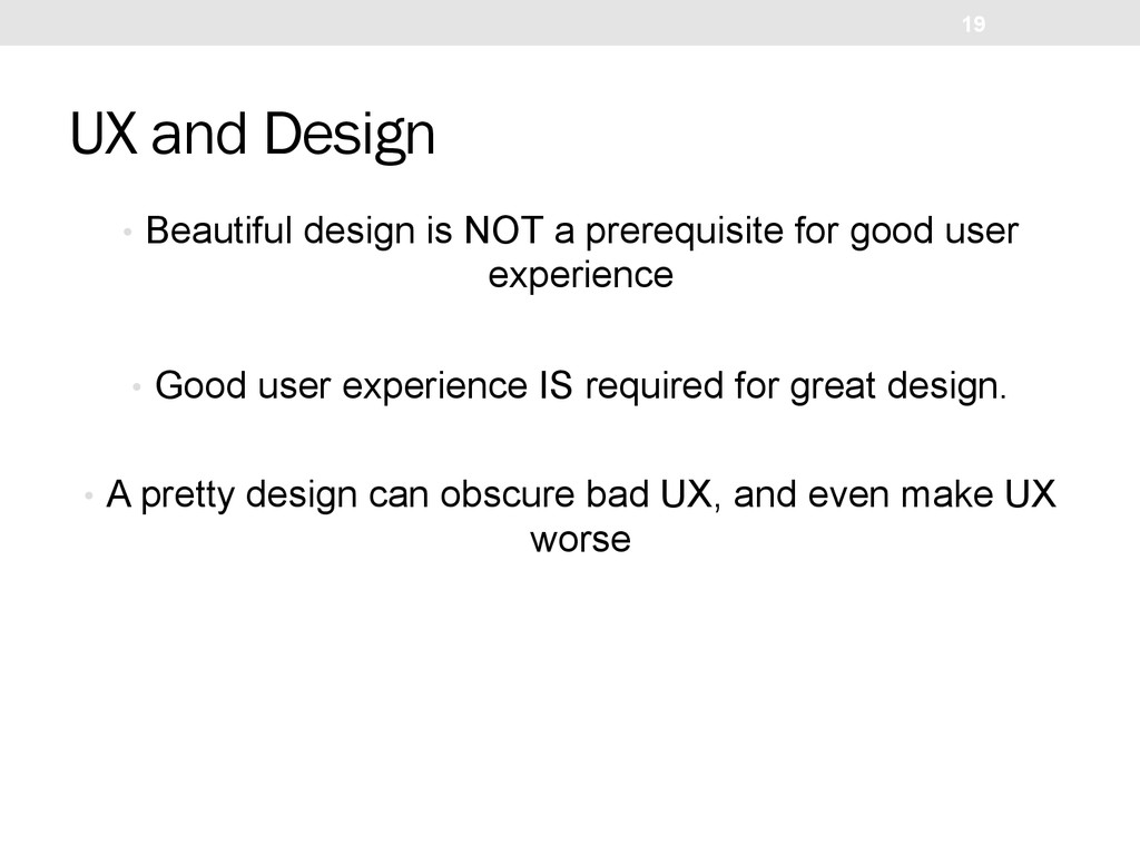 UX and Design •  Beautiful design is NOT a prer...