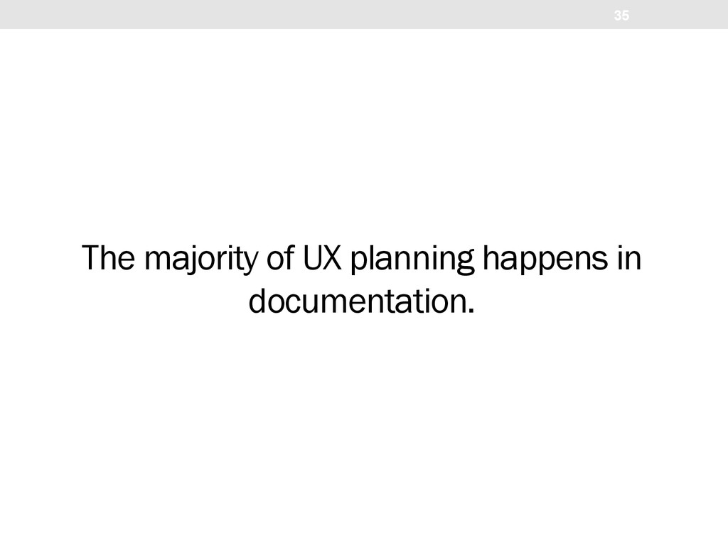 The majority of UX planning happens in document...