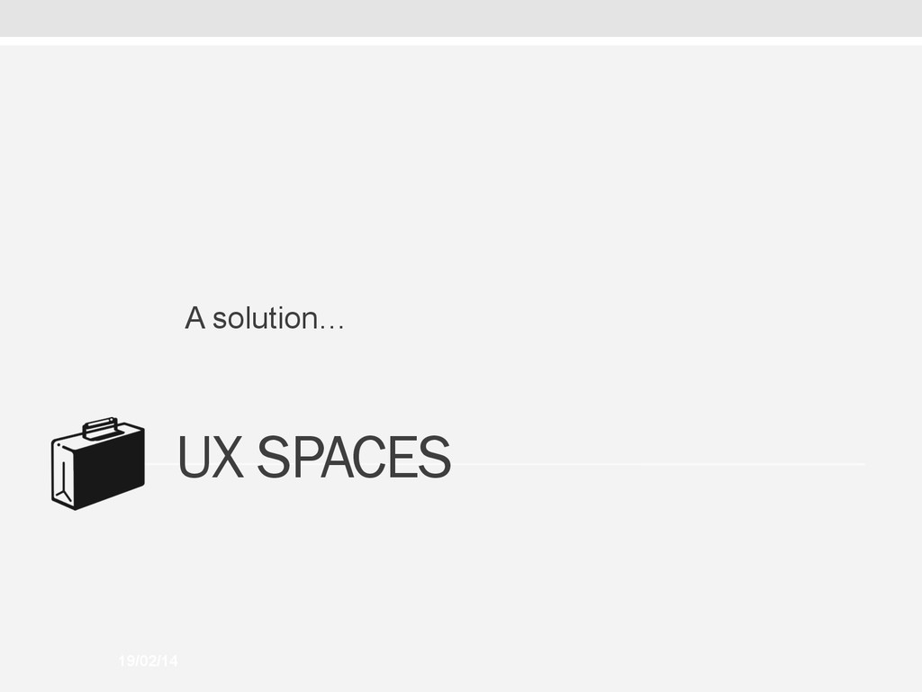 19/02/14 UX SPACES A solution…