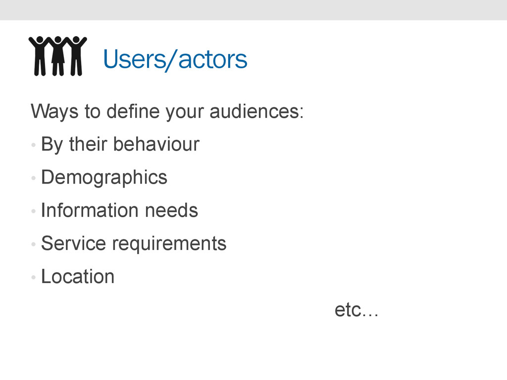 Users/actors Ways to define your audiences: • B...