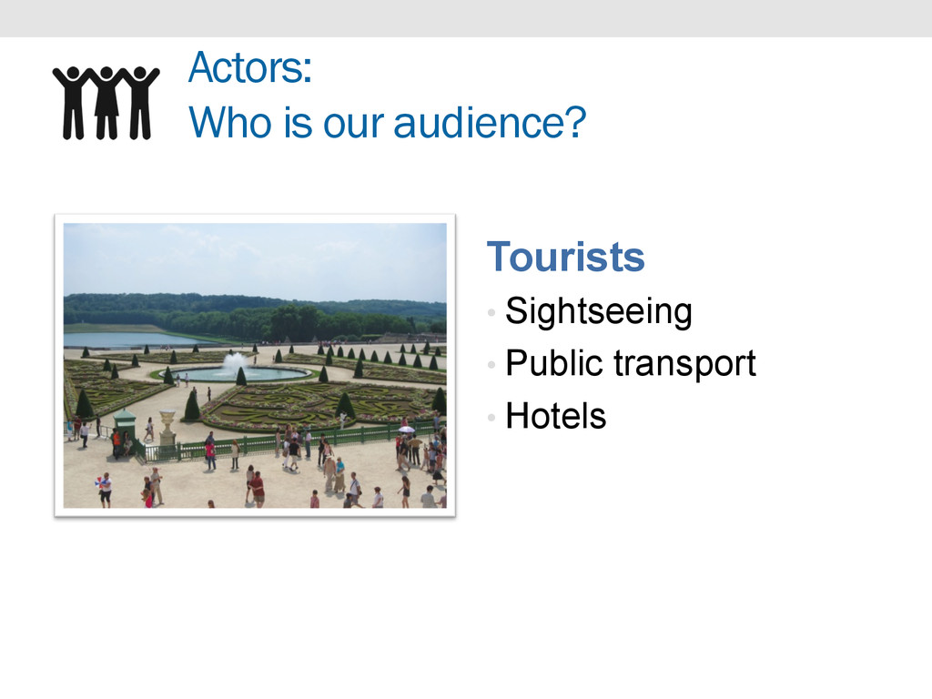 Actors: Who is our audience? Tourists • Sightse...