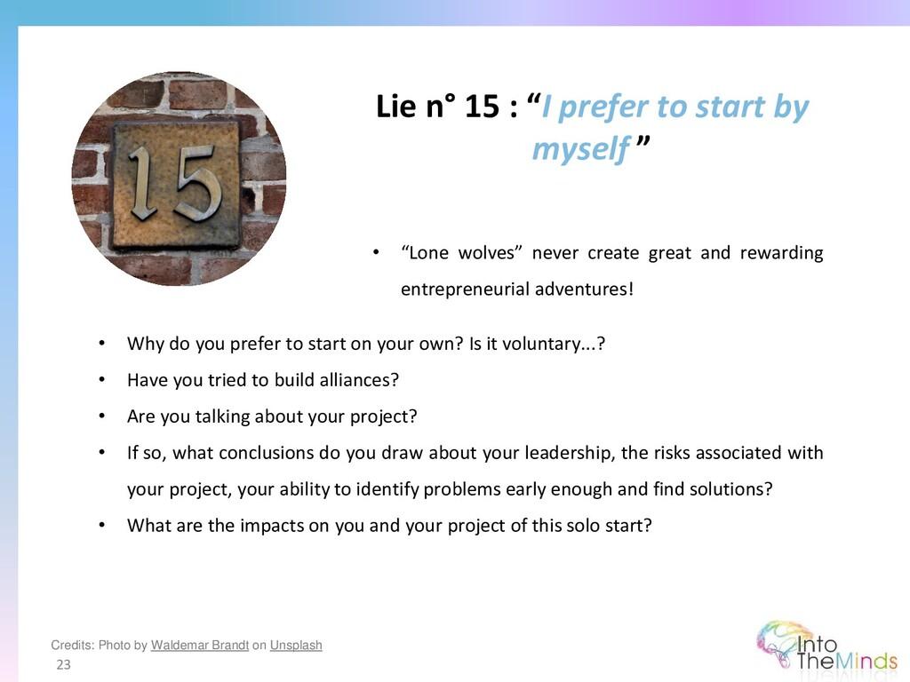 "Lie n° 15 : ""I prefer to start by myself "" 23 •..."