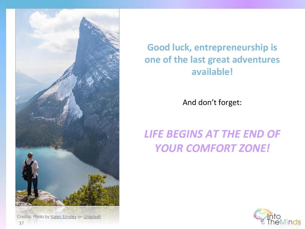Good luck, entrepreneurship is one of the last ...