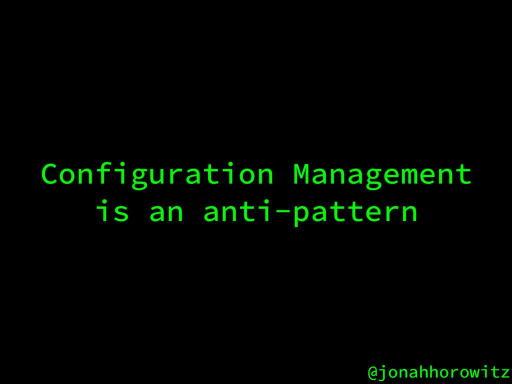 @jonahhorowitz Configuration Management is an a...