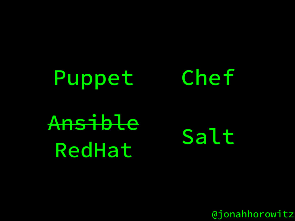 @jonahhorowitz Puppet Chef Salt Ansible RedHat