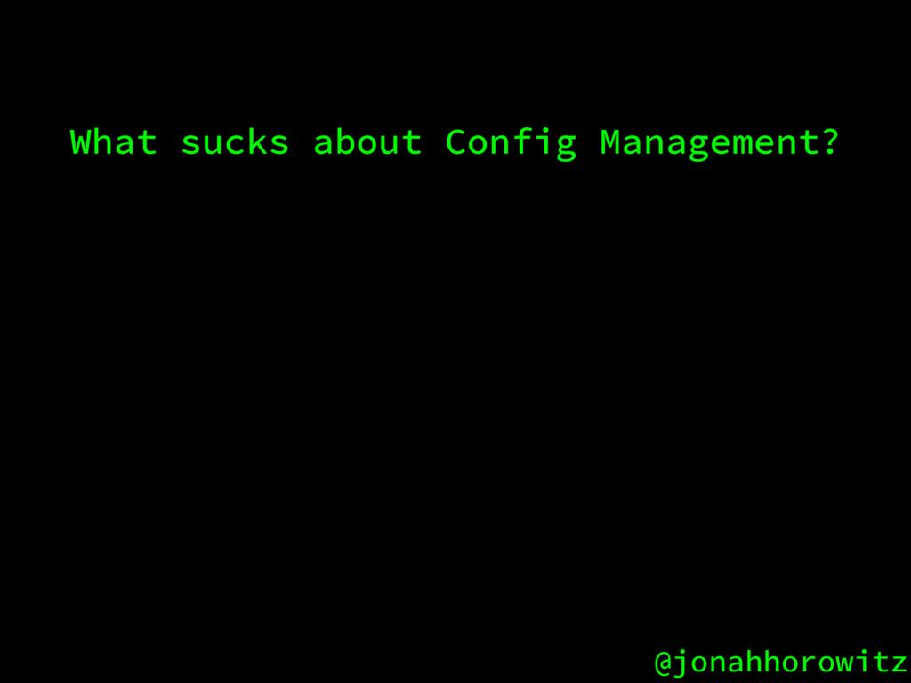 @jonahhorowitz What sucks about Config Manageme...