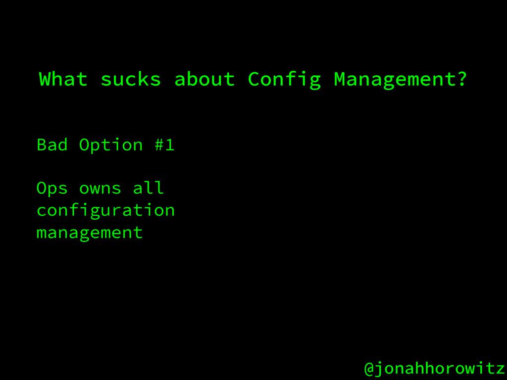 @jonahhorowitz Bad Option #1 Ops owns all confi...