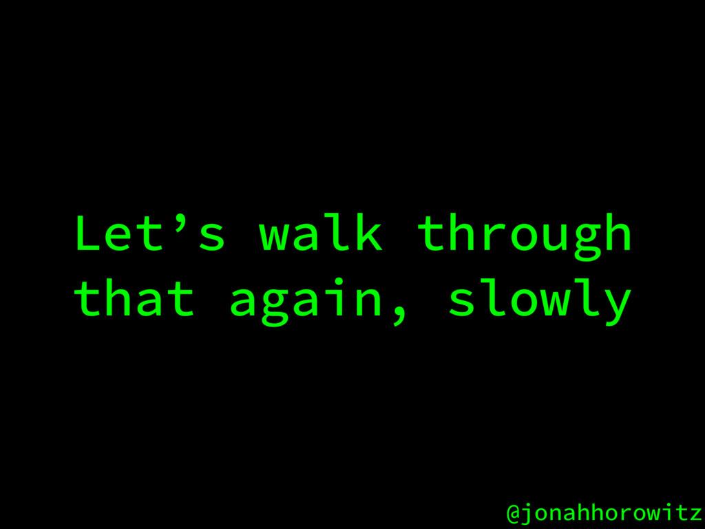 @jonahhorowitz Let's walk through that again, s...