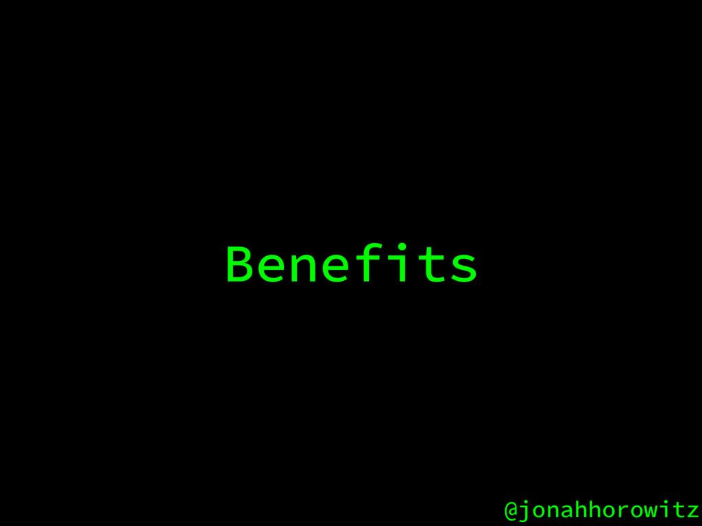@jonahhorowitz Benefits