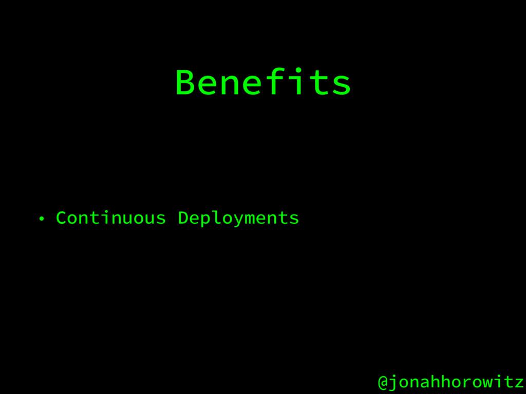 @jonahhorowitz Benefits • Continuous Deployments