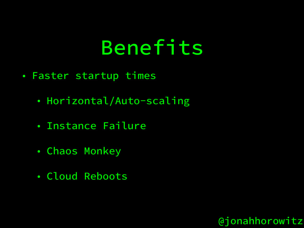 @jonahhorowitz Benefits • Faster startup times ...