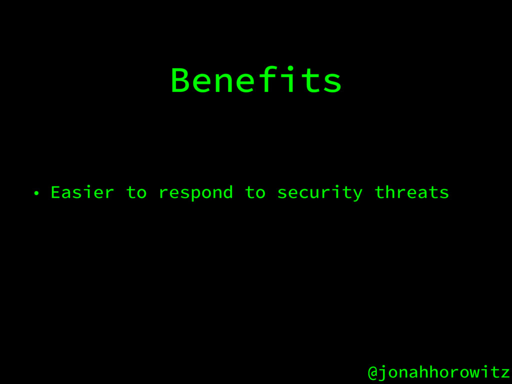 @jonahhorowitz Benefits • Easier to respond to ...