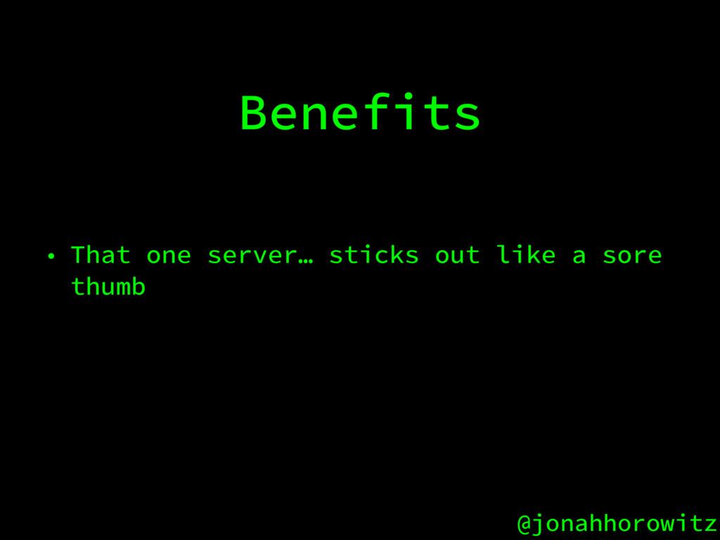@jonahhorowitz Benefits • That one server… stic...