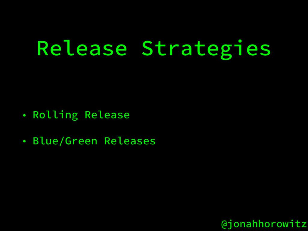 @jonahhorowitz Release Strategies • Rolling Rel...
