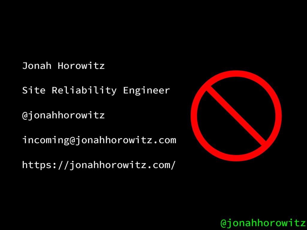 @jonahhorowitz Jonah Horowitz Site Reliability ...