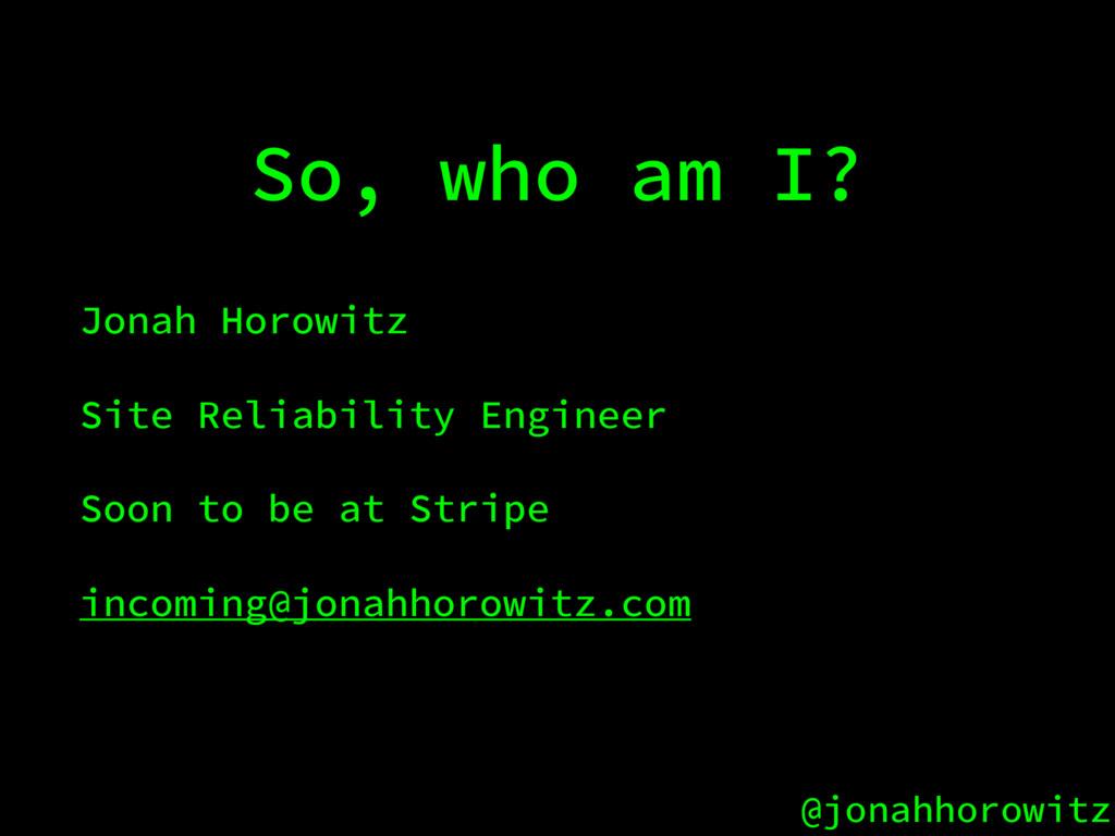 @jonahhorowitz So, who am I? Jonah Horowitz Sit...