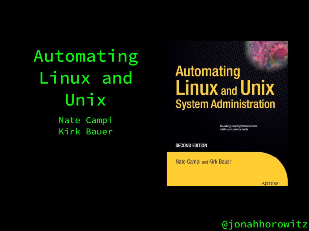 @jonahhorowitz Automating Linux and Unix Nate C...