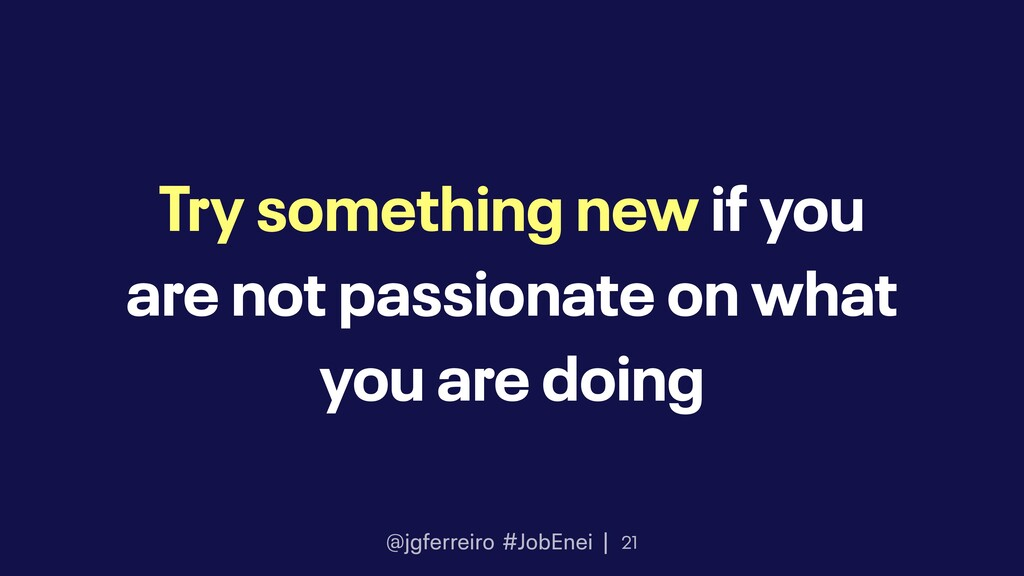 @jgferreiro #JobEnei | Try something new if you...