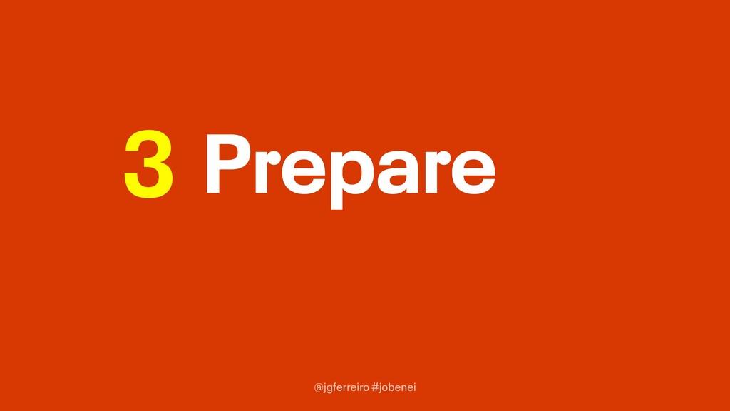 @jgferreiro #jobenei Prepare 3