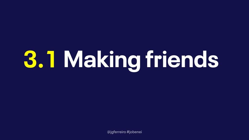 @jgferreiro #jobenei Making friends 3.1
