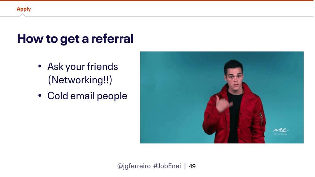 @jgferreiro #JobEnei | How to get a referral Ap...