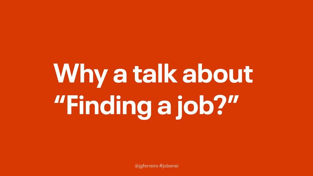 "@jgferreiro #jobenei Why a talk about ""Finding ..."