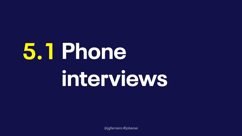 @jgferreiro #jobenei Phone interviews 5.1